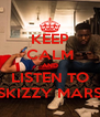 KEEP CALM AND LISTEN TO SKIZZY MARS - Personalised Poster A4 size
