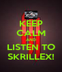 KEEP CALM AND LISTEN TO SKRILLEX! - Personalised Poster A4 size