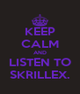 KEEP CALM AND LISTEN TO SKRILLEX. - Personalised Poster A4 size