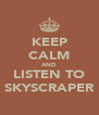 KEEP CALM AND LISTEN TO SKYSCRAPER - Personalised Poster A4 size