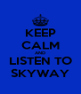 KEEP CALM AND LISTEN TO SKYWAY - Personalised Poster A4 size