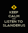 KEEP CALM AND LISTEN TO  SLANDERUS - Personalised Poster A4 size