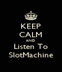 KEEP CALM AND Listen To SlotMachine - Personalised Poster A4 size