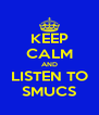 KEEP CALM AND LISTEN TO SMUCS - Personalised Poster A4 size