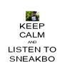 KEEP CALM AND LISTEN TO SNEAKBO - Personalised Poster A4 size