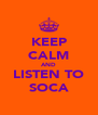 KEEP CALM AND LISTEN TO SOCA - Personalised Poster A4 size