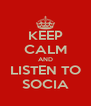 KEEP CALM AND LISTEN TO SOCIA - Personalised Poster A4 size