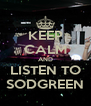 KEEP CALM AND LISTEN TO SODGREEN - Personalised Poster A4 size