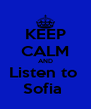 KEEP CALM AND Listen to  Sofia  - Personalised Poster A4 size