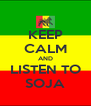 KEEP CALM AND LISTEN TO SOJA - Personalised Poster A4 size