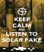 KEEP CALM AND LISTEN TO SOLAR FAKE - Personalised Poster A4 size