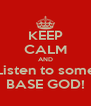 KEEP CALM AND Listen to some BASE GOD! - Personalised Poster A4 size