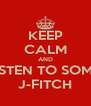 KEEP CALM AND LISTEN TO SOME  J-FITCH - Personalised Poster A4 size