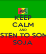 KEEP CALM AND LISTEN TO SOME SOJA - Personalised Poster A4 size