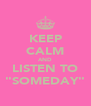"KEEP CALM AND LISTEN TO ""SOMEDAY"" - Personalised Poster A4 size"