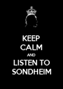 KEEP CALM AND LISTEN TO SONDHEIM - Personalised Poster A4 size
