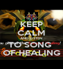 KEEP CALM AND LISTEN TO SONG  OF HEALING - Personalised Poster A4 size