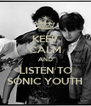 KEEP CALM AND LISTEN TO SONIC YOUTH - Personalised Poster A4 size