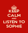 KEEP CALM AND LISTEN TO SOPHIE - Personalised Poster A4 size