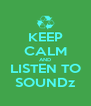 KEEP CALM AND LISTEN TO SOUNDz - Personalised Poster A4 size