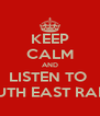 KEEP CALM AND LISTEN TO  SOUTH EAST RADIO - Personalised Poster A4 size