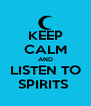 KEEP CALM AND LISTEN TO SPIRITS  - Personalised Poster A4 size