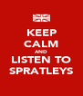 KEEP CALM AND LISTEN TO SPRATLEYS - Personalised Poster A4 size