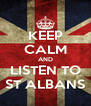 KEEP CALM AND LISTEN TO ST ALBANS - Personalised Poster A4 size
