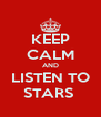 KEEP CALM AND LISTEN TO STARS  - Personalised Poster A4 size