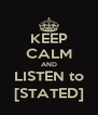KEEP CALM AND LISTEN to [STATED] - Personalised Poster A4 size