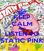 KEEP CALM AND LISTEN TO STATIC PINK - Personalised Poster A4 size