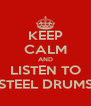 KEEP CALM AND LISTEN TO STEEL DRUMS - Personalised Poster A4 size