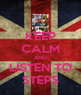 KEEP CALM AND LISTEN TO STEPS - Personalised Poster A4 size