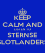 KEEP CALM AND LISTEN TO STERNSE SLOTLANDERS - Personalised Poster A4 size