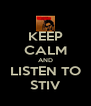 KEEP CALM AND LISTEN TO STIV - Personalised Poster A4 size