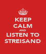 KEEP CALM AND LISTEN TO STREISAND - Personalised Poster A4 size