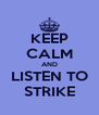KEEP CALM AND LISTEN TO STRIKE - Personalised Poster A4 size
