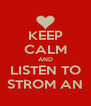 KEEP CALM AND LISTEN TO STROM AN - Personalised Poster A4 size