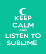 KEEP CALM AND LISTEN TO SUBLIME  - Personalised Poster A4 size