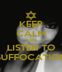 KEEP CALM AND LISTEN TO SUFFOCATION - Personalised Poster A4 size