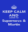 KEEP CALM AND LISTEN TO Supernova & Martin - Personalised Poster A4 size