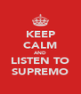 KEEP CALM AND LISTEN TO SUPREMO - Personalised Poster A4 size
