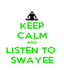 KEEP CALM AND LISTEN TO  SWAYEE - Personalised Poster A4 size