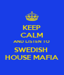 KEEP CALM AND LISTEN TO SWEDISH  HOUSE MAFIA - Personalised Poster A4 size