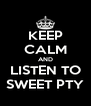 KEEP CALM AND LISTEN TO SWEET PTY - Personalised Poster A4 size
