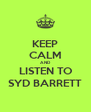KEEP CALM AND LISTEN TO SYD BARRETT - Personalised Poster A4 size