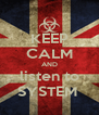 KEEP CALM AND listen to SYSTEM  - Personalised Poster A4 size