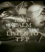 KEEP CALM AND LISTEN TO T.F.P - Personalised Poster A4 size