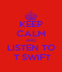 KEEP CALM AND LISTEN TO  T SWIFT - Personalised Poster A4 size