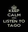 KEEP CALM AND LISTEN TO TAGO - Personalised Poster A4 size